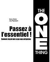 Passez à l'essentiel ! : Comment réussir tout ce que vous entreprenez ; the One Thing