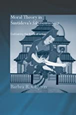 Moral Theory in Santideva's Siksasamuccaya: Cultivating the Fruits of Virtue (Routledge Critical Studies in Buddhism)