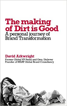 The Making Of Dirt Is Good: A Personal Journal Of Brand Transformation