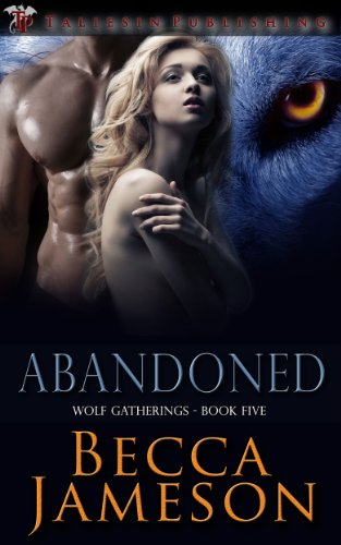 There's never a perfect time to meet one's mate… Don't Miss Becca Jameson's Paranormal Romance Abandoned (Wolf Gatherings)