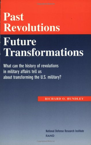 Past Revolutions, Future Transformations: What can the history of revolutions in military affairs tell us about transfor