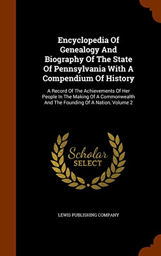 Encyclopedia Of Genealogy And Biography Of The State Of Pennsylvania With A Compendium Of History: A Record Of The Achievements Of Her People In The ... And The Founding Of A Nation, Volume 2