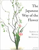 The Japanese Way of the Flower: Ikebana as Moving Meditation (Michi: Japanese Arts and Ways)