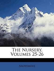 The Nursery, Volumes 25-26: Anonymous: 9781173806248: Amazon.com