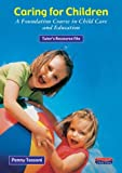 Foundation in Caring for Children Tutor's Resource File: A Foundation Course in Child Care and Education (Heinemann Child Care) (0435401661) by Penny Tassoni