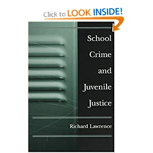 School Crime and Juvenile Justice  by Richard Lawrence
