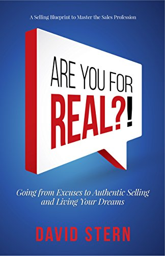 Book: Are You For Real - Going from Excuses to Authentic Selling and Living Your Dreams. by David Stern