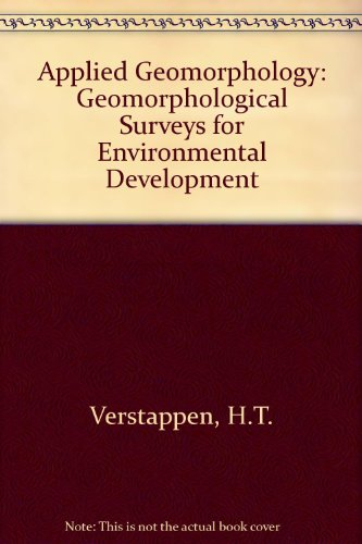 Applied Geomorphology: Geomorphological Surveys for Environmental Development, by H. Th. Verstappen