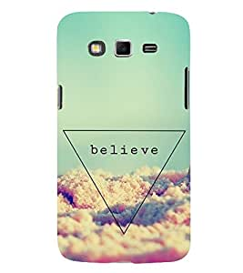 Believe 3D Hard Polycarbonate Designer Back Case Cover for Samsung Galaxy Grand 2 :: Samsung Galaxy Grand 2 G7105 :: Samsung Galaxy Grand 2 G7102