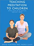 Teaching Meditation to Children: A practical guide to the use and benefits of meditation (0007133081) by Fontana, David