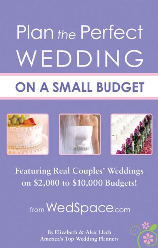 Download Plan the Perfect Wedding on a Small Budget: Featuring Real Couples' Weddings on ,000 to ,000 Budgets