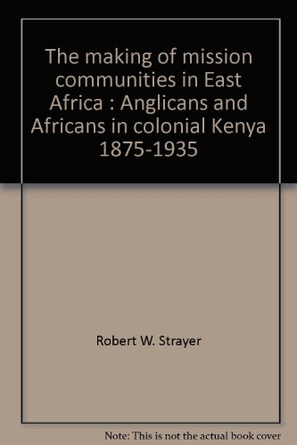 The making of mission communities in East Africa: Anglicans and Africans in colonial Kenya, 1875-1935