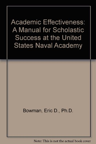 Academic Effectiveness: A Manual for Scholastic Success at the United States Naval Academy