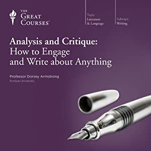 Analysis and Critique: How to Engage and Write about Anything | [The Great Courses]