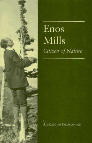 Enos Mills: Citizen of Nature, ALEXANDER DRUMMOND