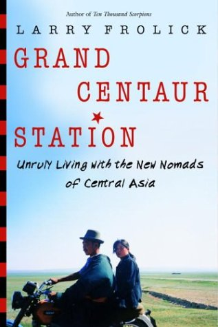 Grand Centaur Station: Unruly Living with the New Nomads of Central Asia