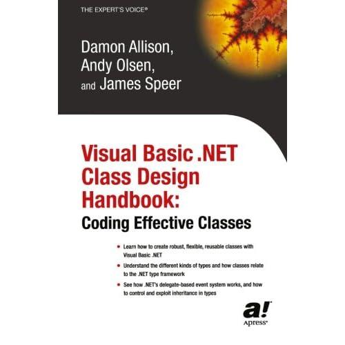 Visual Basic .NET Class Design Handbook: Coding Effective Classes
