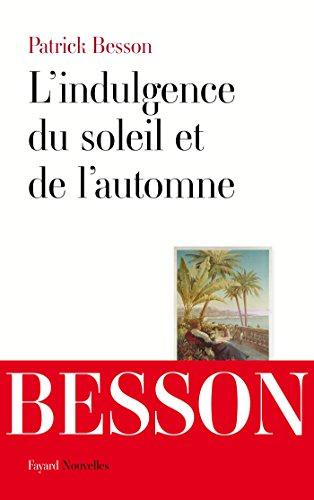 Patrick Besson - L'indulgence du soleil et de l'automne (Littérature Française)