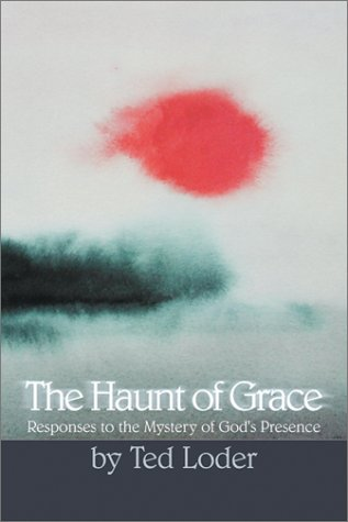 The Haunt of Grace: Responses to the Mystery of God's Presence
