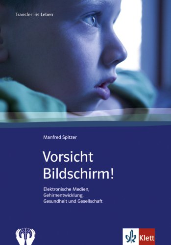 Vorsicht Bildschirm!: Elektronische Medien, Gehirnentwicklung, Gesundheit und Gesellschaft