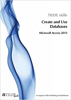 CREATE & USE DATABASES - TILDE SKILLS ACCESS 2013