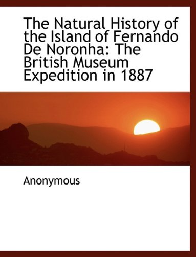 The Natural History of the Island of Fernando De Noronha: The British Museum Expedition in 1887