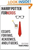 Harry Potter For Nerds: Essays for Fans, Academics, and Lit Geeks