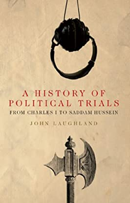 A History of Political Trials: From Charles I to Saddam Hussein (The Past in the Present)