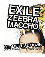 LET ME LUV U DOWN feat.ZEEBRA&MACCHO(OZROSAURUS) (初回盤:CCCD不適用/通常盤:CCCD適用)