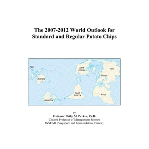 The 2007-2012 World Outlook for Standard and Regular Potato Chips Philip M. Parker