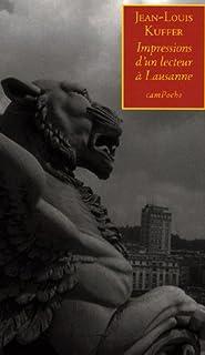 Impressions d'un lecteur à Lausanne : une seconde jeunesse (Lausanne, scène culturelle), Kuffer, Jean-Louis
