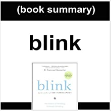 Book Summary: Blink: The Power of Thinking Without Thinking by Malcolm Gladwell (       UNABRIDGED) by FlashBooks Book Summaries Narrated by Dean Bokhari