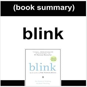 Book Summary: Blink: The Power of Thinking Without Thinking by Malcolm Gladwell Audiobook