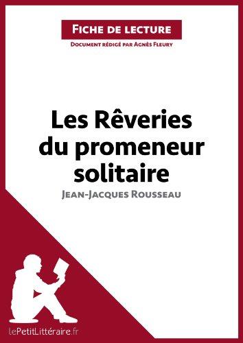 lePetitLittéraire.fr Agnès Fleury - Les Rêveries du promeneur solitaire de Jean-Jacques Rousseau (Fiche de lecture)