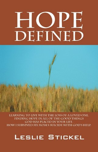 Hope Defined: Learning to live with the loss of a loved one.  Finding hope in all of the good things God has placed in y