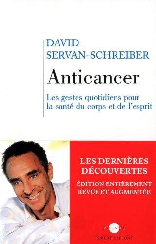 Anticancer (nouvelle édition) : Les gestes quotidiens pour la santé du corps et de l esprit