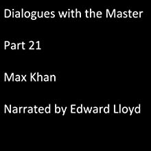 Dialogues with the Master: Part 21 Audiobook by Max Khan Narrated by Edward Lloyd