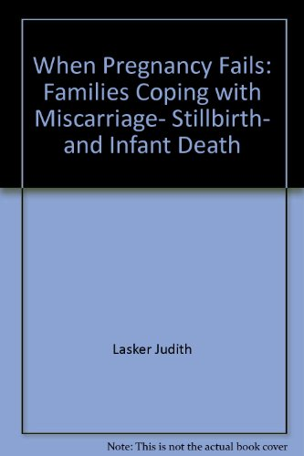 When Pregnancy Fails: Families Coping with Miscarriage, Stillbirth, and Infant Death