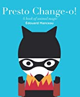 Presto Change-O: A Book of Animal Magic