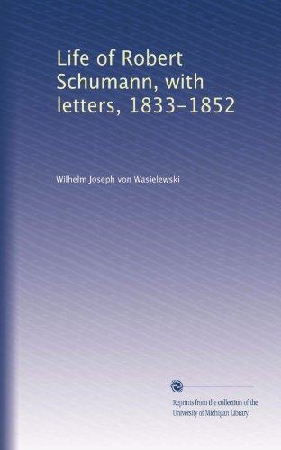 Life of Robert Schumann, with letters, 1833-1852 [Wasielewski, Wilhelm Joseph von] (Tapa Blanda)