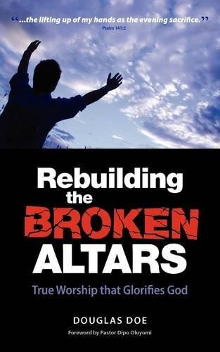 Rebuilding the Broken Altars - True Worship that Glorifies God095715920X