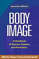 Body Image, Second Edition: A Handbook of Science, Practice, and Prevention