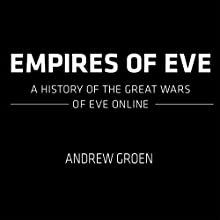 Empires of EVE: A History of the Great Wars of EVE Online Audiobook by Andrew Groen Narrated by Andrew Groen