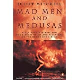 Mad Men And Medusas: Reclaiming Hysteria And the Effects of Sibling Relations On the Human Conditionby Juliet Mitchell