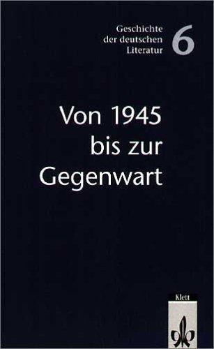 Geschichte der deutschen Literatur: Von 1945 bis zur Gegenwart: BD 6