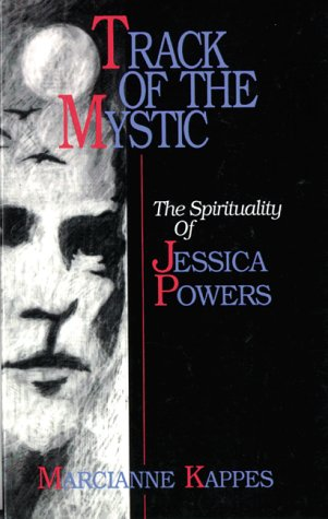 Track of the Mystic: The Spirituality of Jessica Powers, Marcianne Kappes
