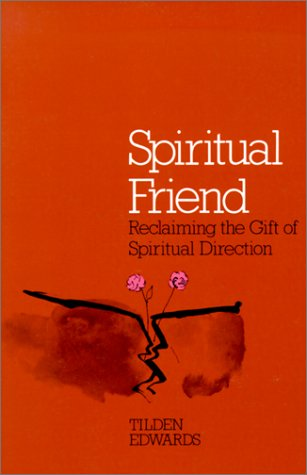 Spiritual Friend: Reclaiming the Gift of Spiritual Direction, TILDEN EDWARDS