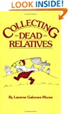 Collecting Dead Relatives: An Irreverent Romp Through the Field of Genealogy