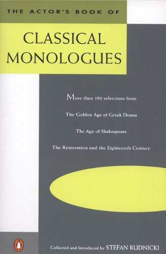 The Actor's Book of Classical Monologues: More Than 150 Selections From the Golden Age of Greek Drama, The Age of Shakespeare, The Restoration and the Eighteenth Century