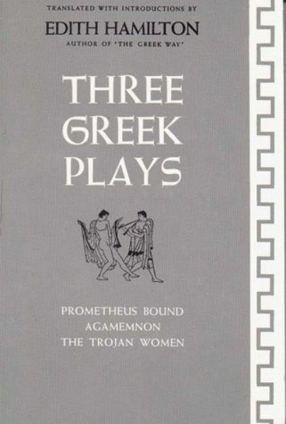 Three Greek Plays: Prometheus Bound / Agamemnon / The Trojan Women, EDITH HAMILTON